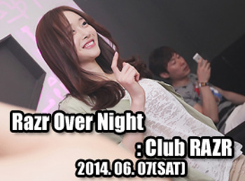 2014. 06. 07 (SAT) RAZR OVER NIGHT @ RAZR