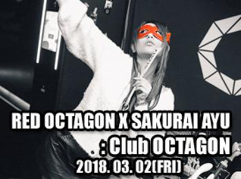 2018. 03. 02 (FRI) RED OCTAGON X SAKURAI AYU @ OCTAGON